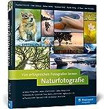 Von erfolgreichen Fotografen lernen: Naturfotografie: Landschaft, Makro, Tiere, Unterwasserwelten, Kurzzeitfotografie